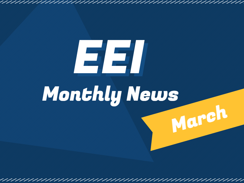 EEI MONTHLY NEWS - March
